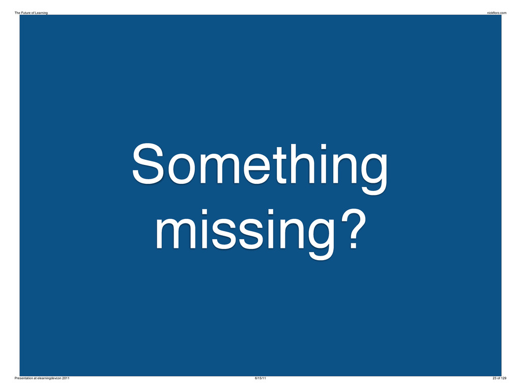 Something missing? The Future of Learning nickf...
