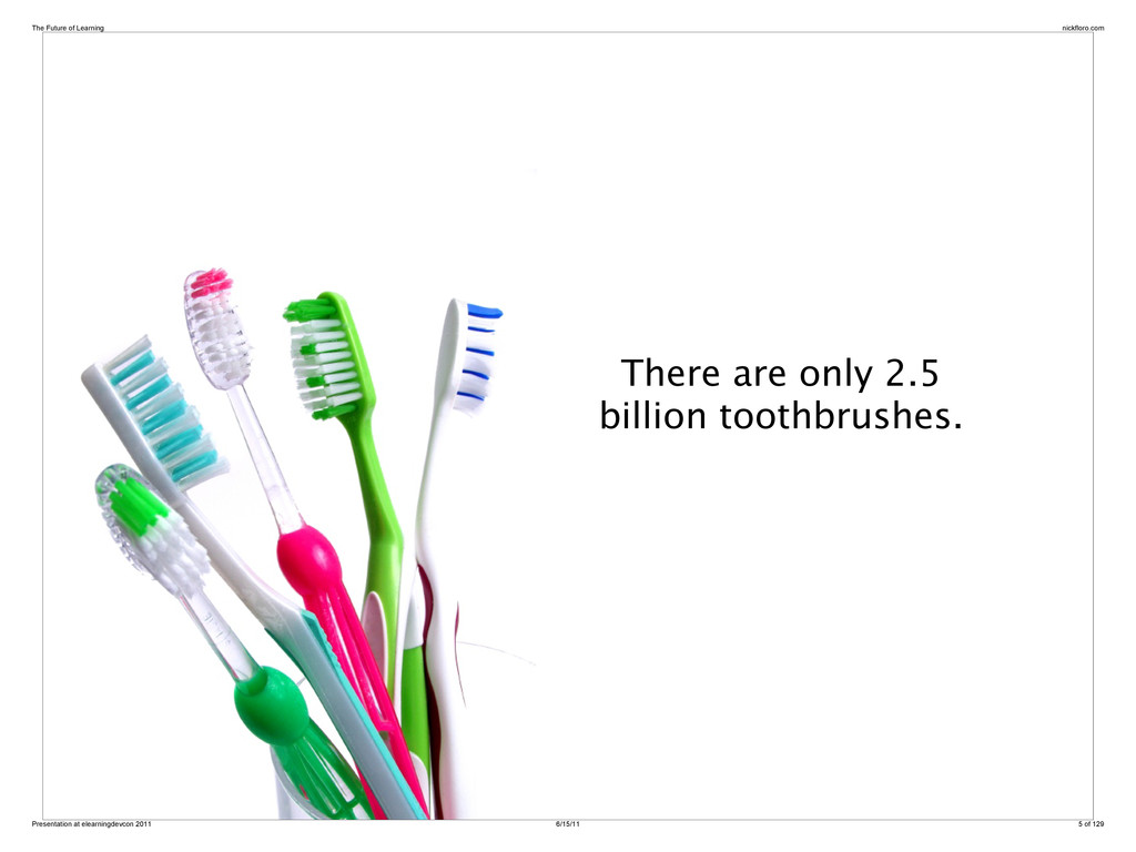 There are only 2.5 billion toothbrushes. The Fu...
