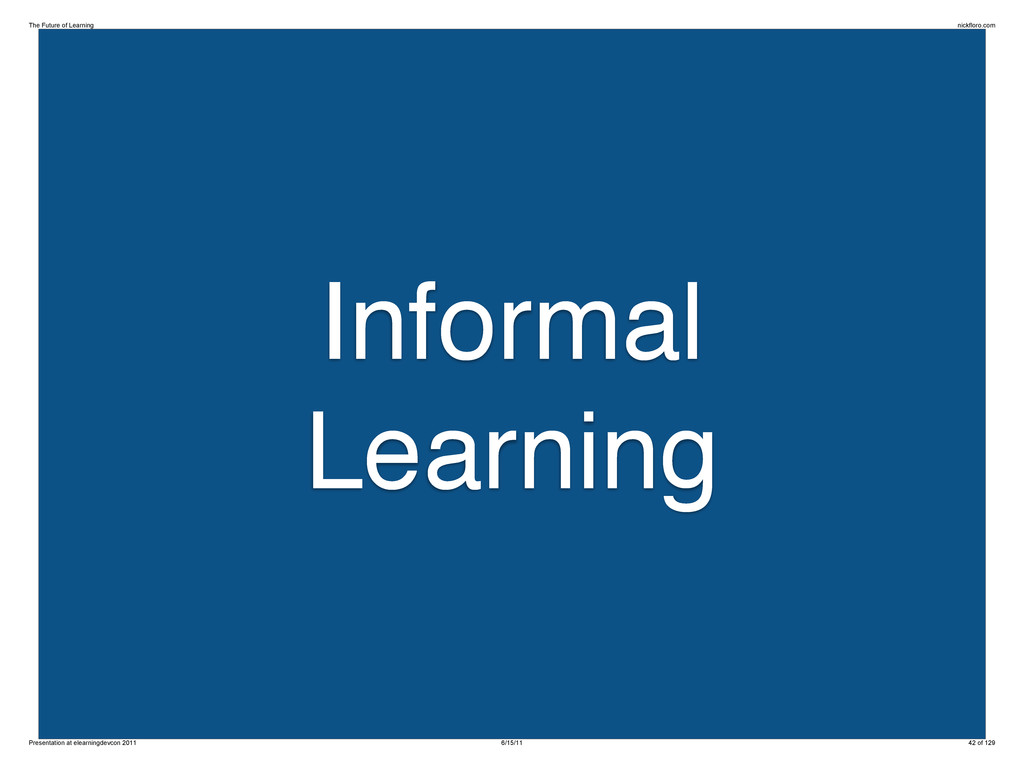 Informal Learning The Future of Learning nickfl...