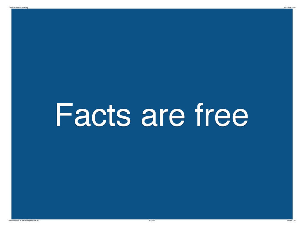 Facts are free The Future of Learning nickfloro...
