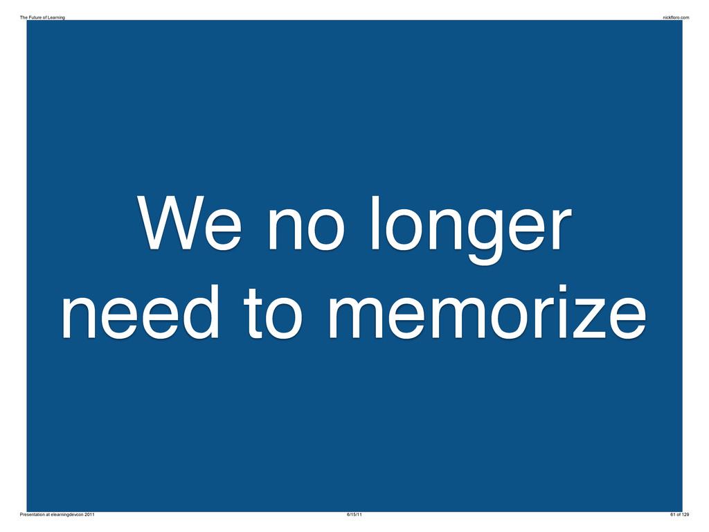 We no longer need to memorize The Future of Lea...