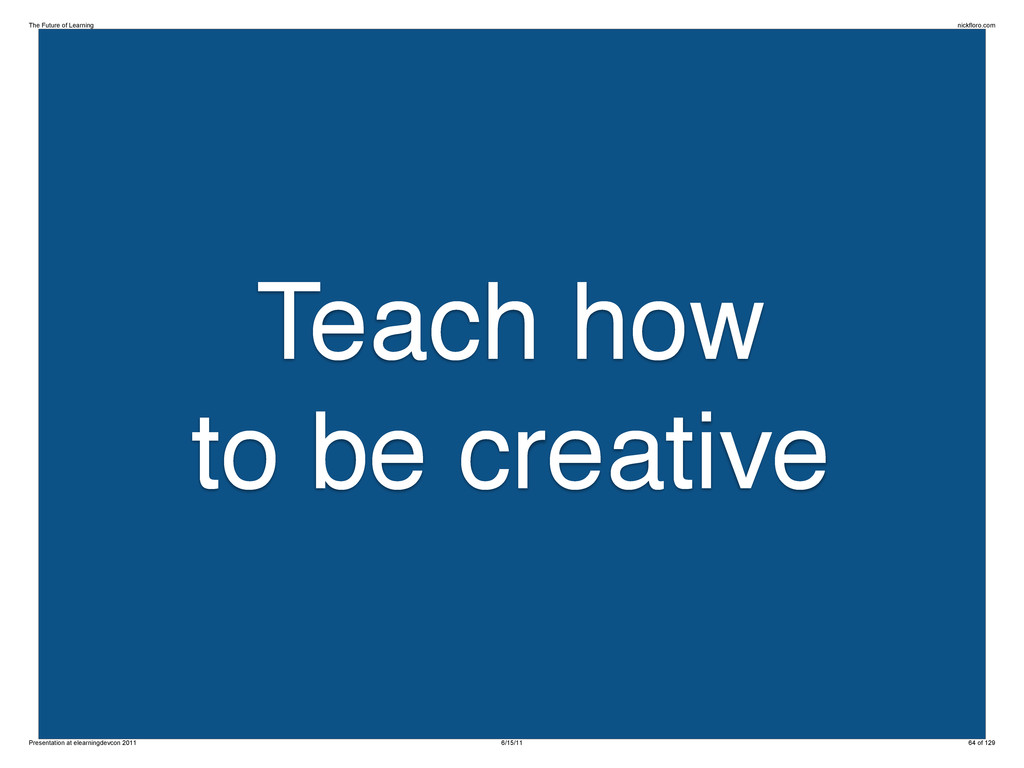 Teach how to be creative The Future of Learning...