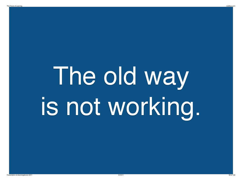 The old way is not working. The Future of Learn...