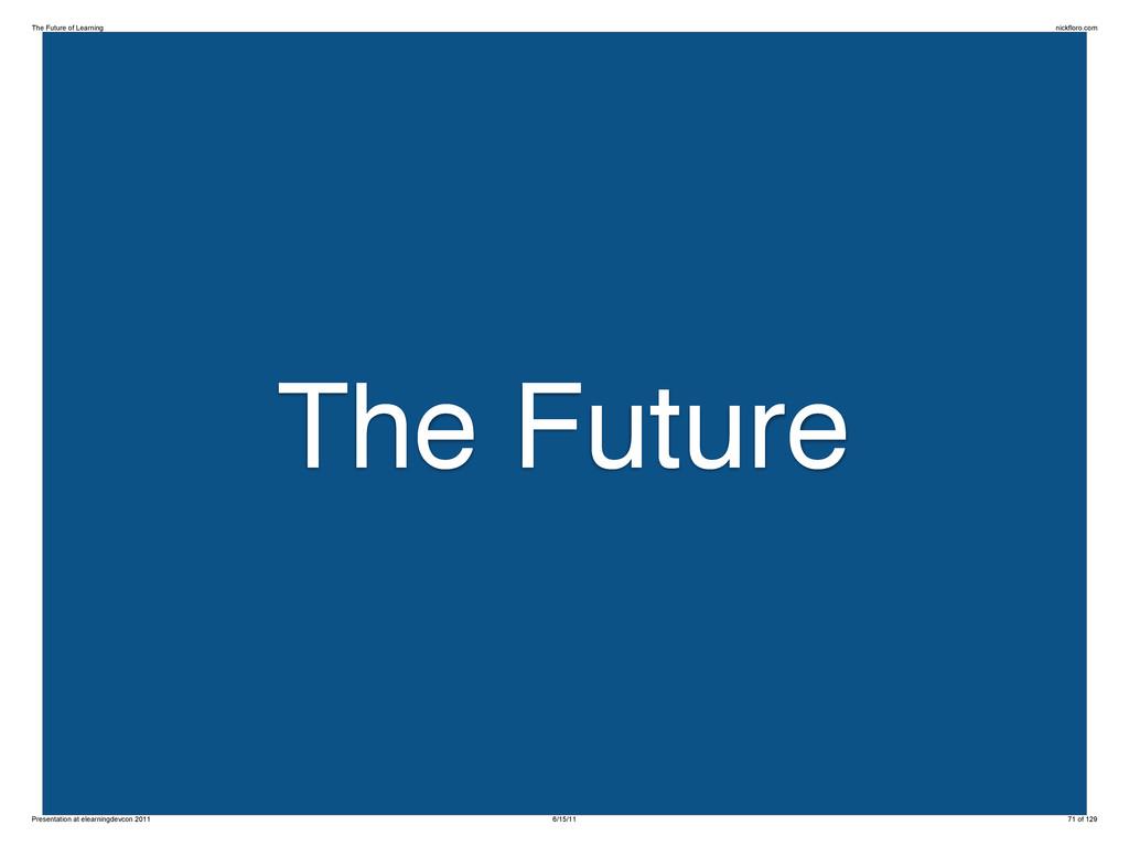 The Future The Future of Learning nickfloro.com...