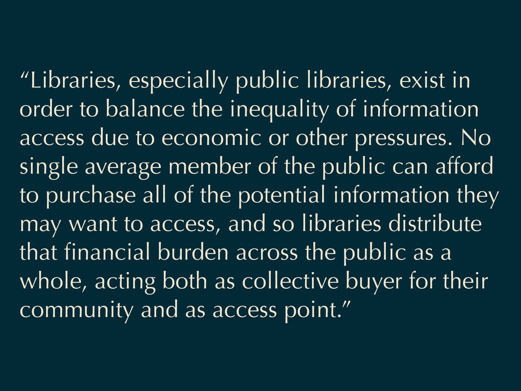 """Libraries, especially public libraries, exist ..."