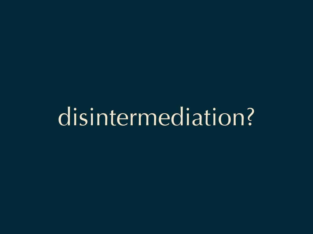 disintermediation?