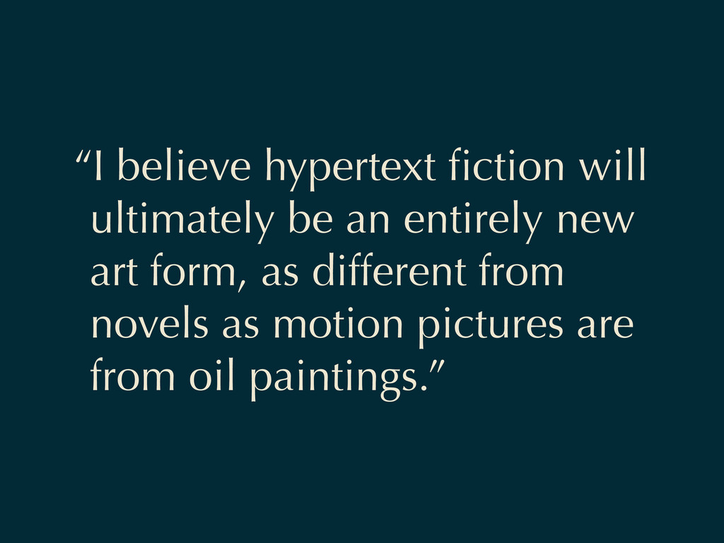 """I believe hypertext fiction will ultimately be ..."