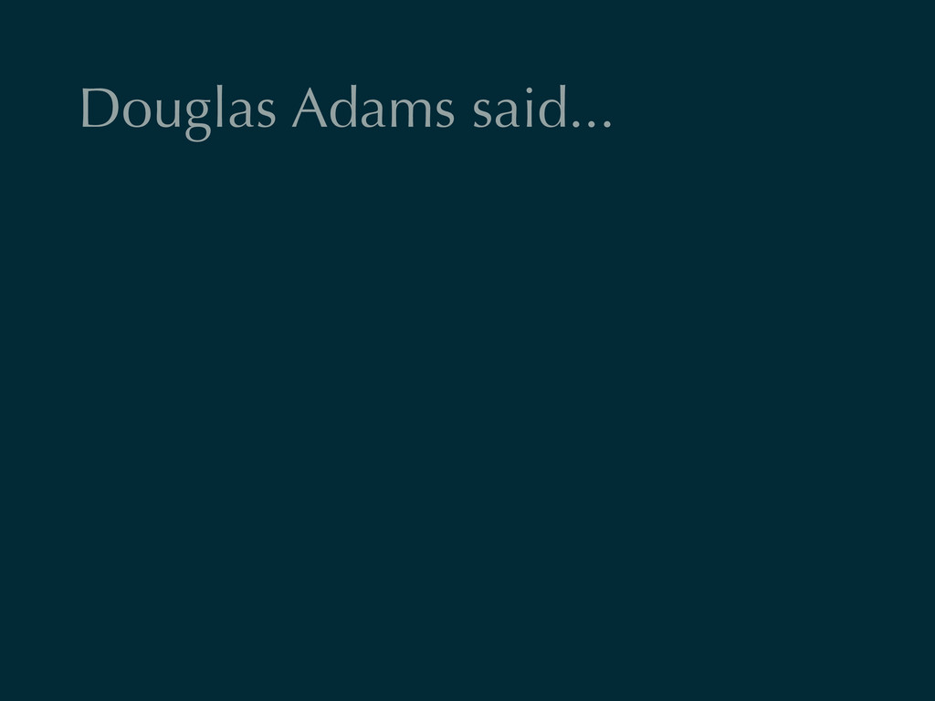 Douglas Adams said...