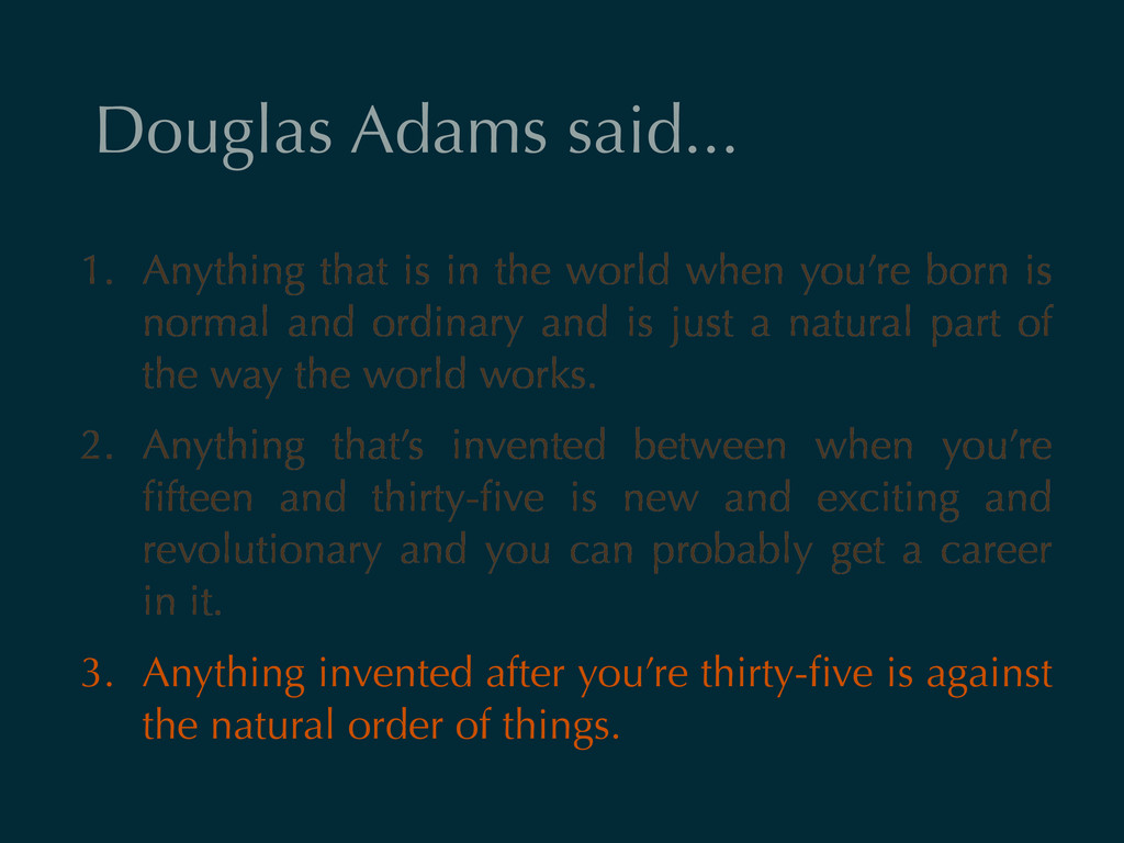 Douglas Adams said... 1. Anything that is in th...
