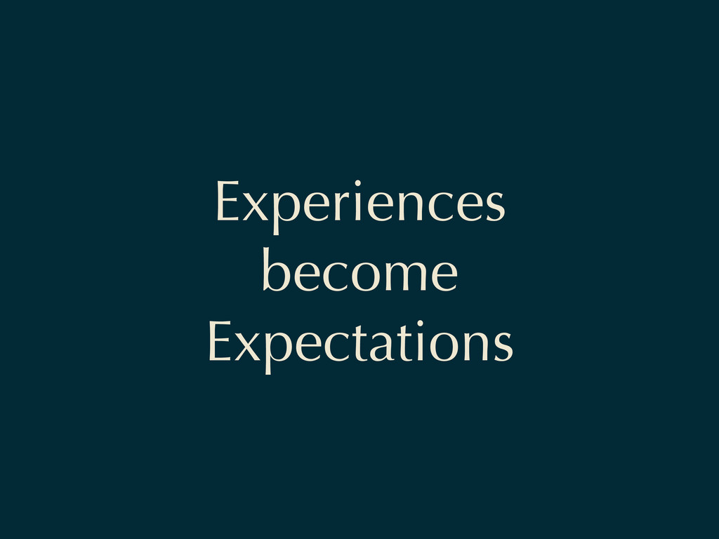 Experiences become Expectations