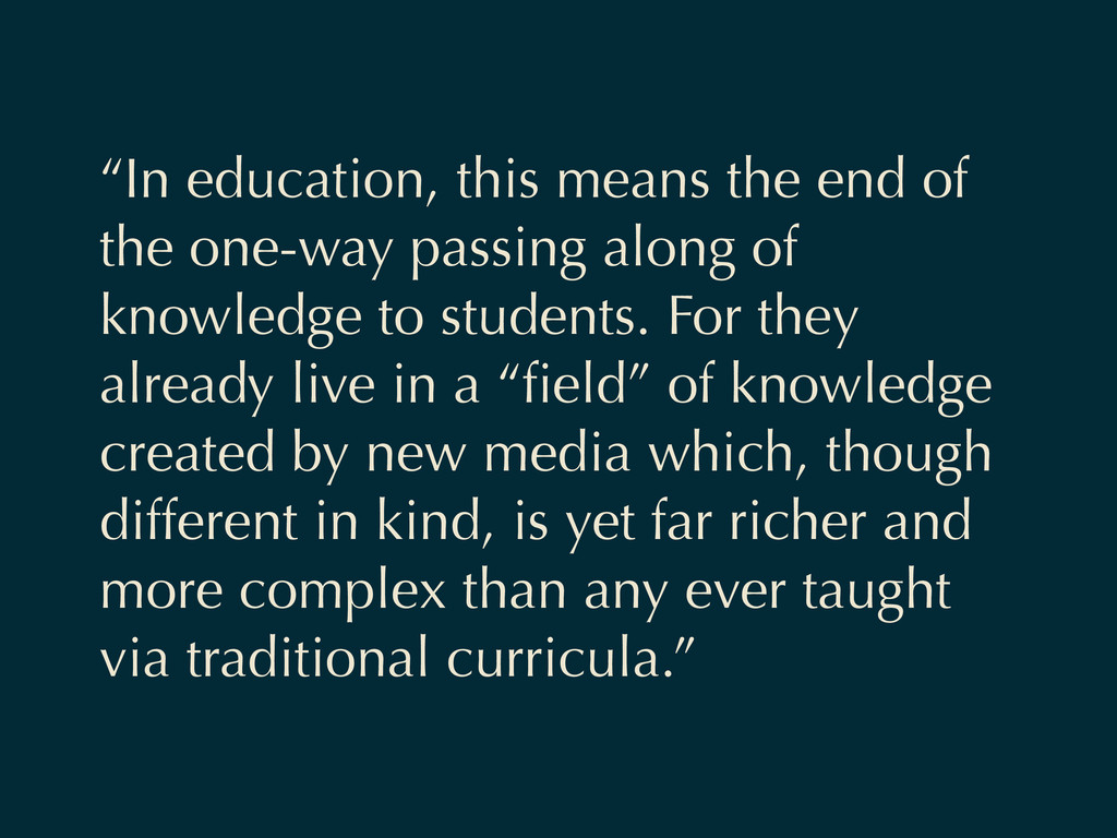 """In education, this means the end of the one-wa..."