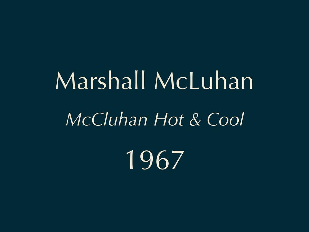 Marshall McLuhan McCluhan Hot & Cool 1967