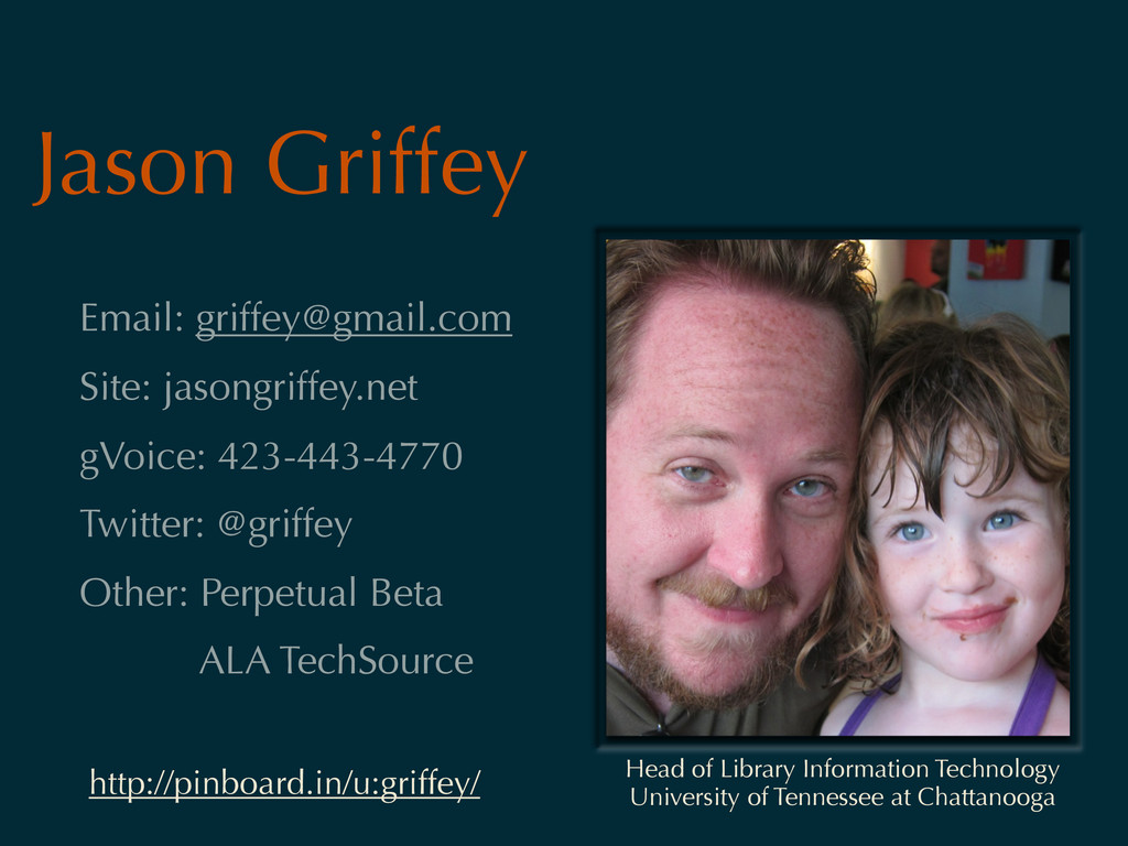 Email: griffey@gmail.com Site: jasongriffey.net...