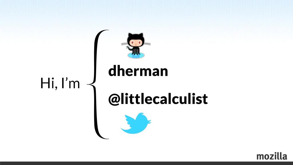 Hi, I'm dherman @littlecalculist