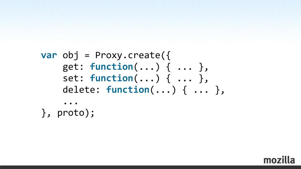 var obj = Proxy.create({    ...