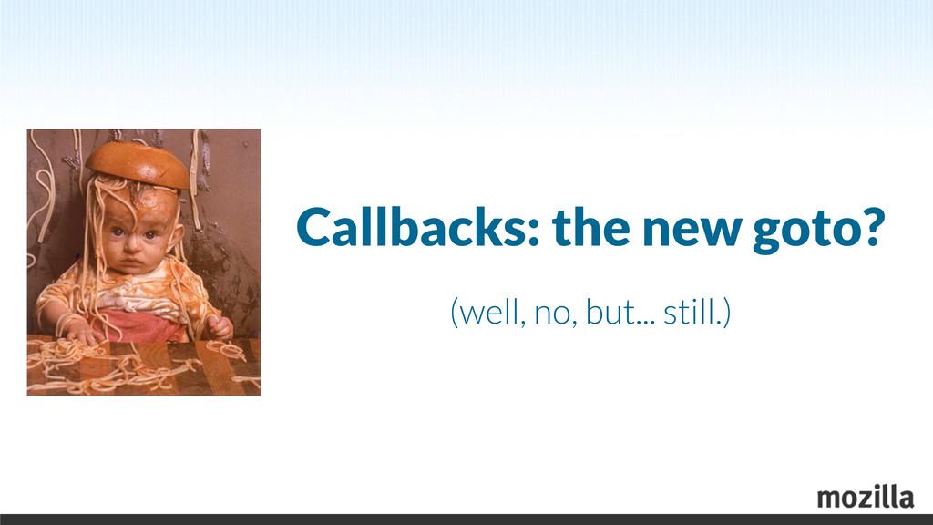 Callbacks: the new goto? (well, no, but... stil...