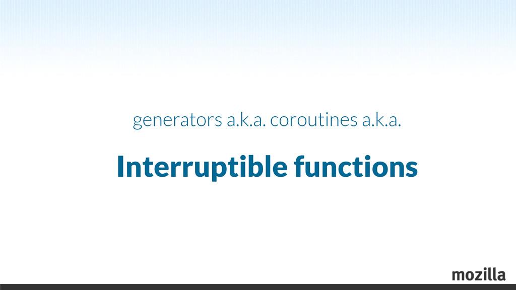 generators a.k.a. coroutines a.k.a. Interruptib...