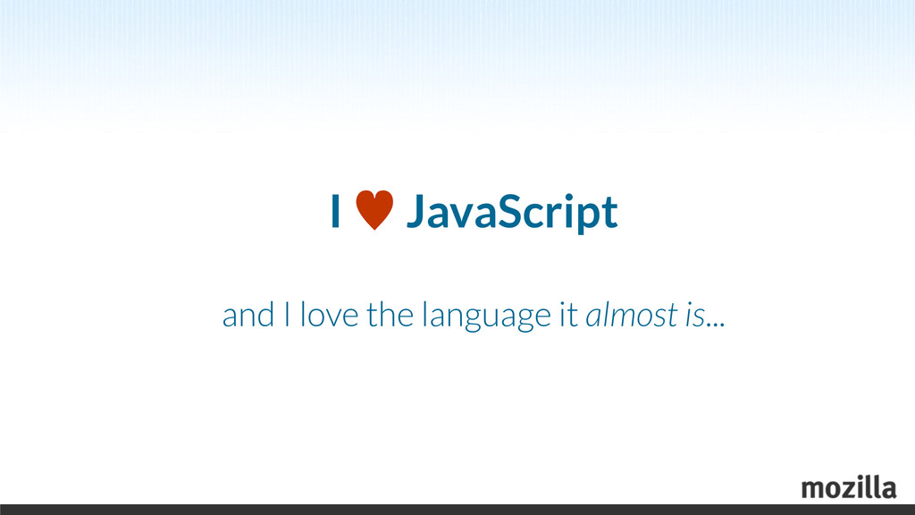 I — JavaScript and I love the language it almos...