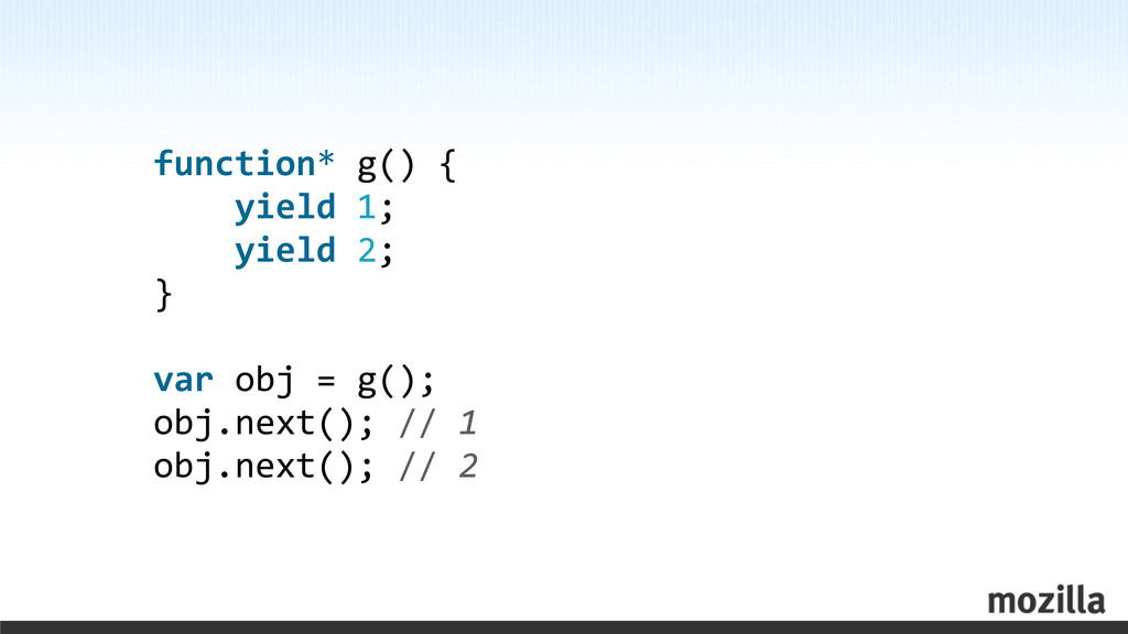 function* g() {     yield ...
