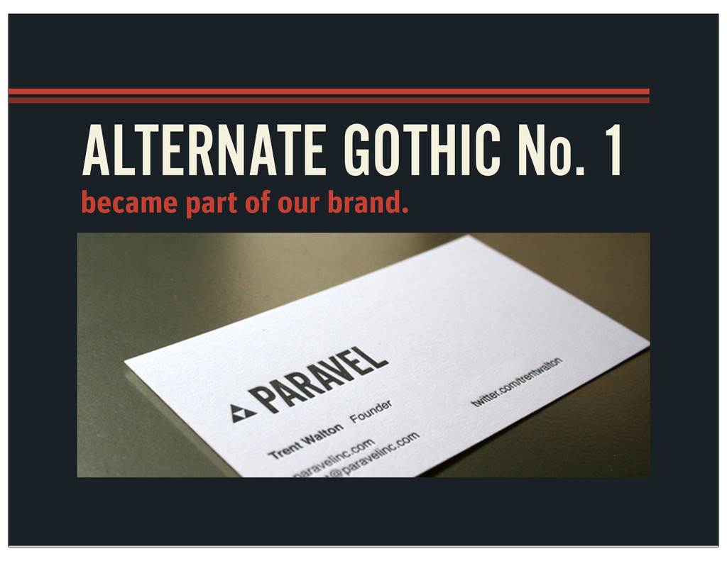 ALTERNATE GOTHIC No. 1 became part of our brand.