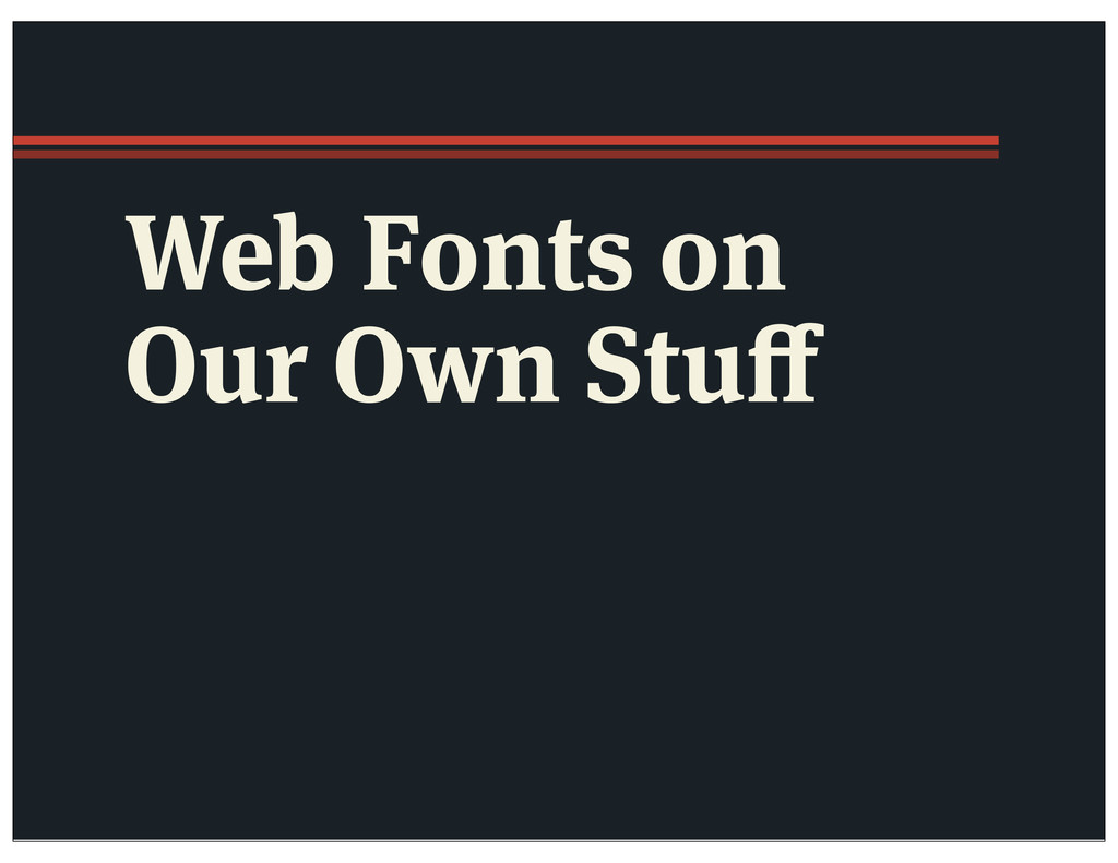 Web Fonts on Our Own Stuff