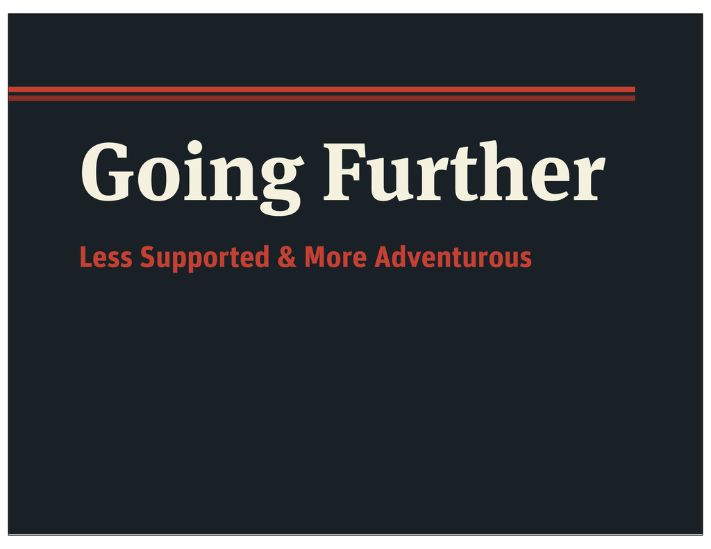Going Further Less Supported & More Adventurous