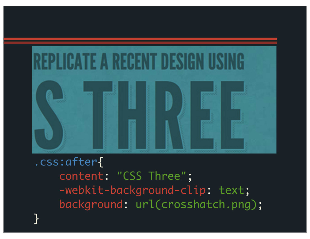 ".css:after{ content: ""CSS Three""; -webkit-backg..."
