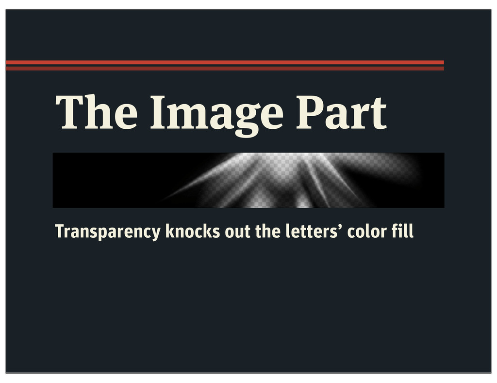 The Image Part Transparency knocks out the lett...