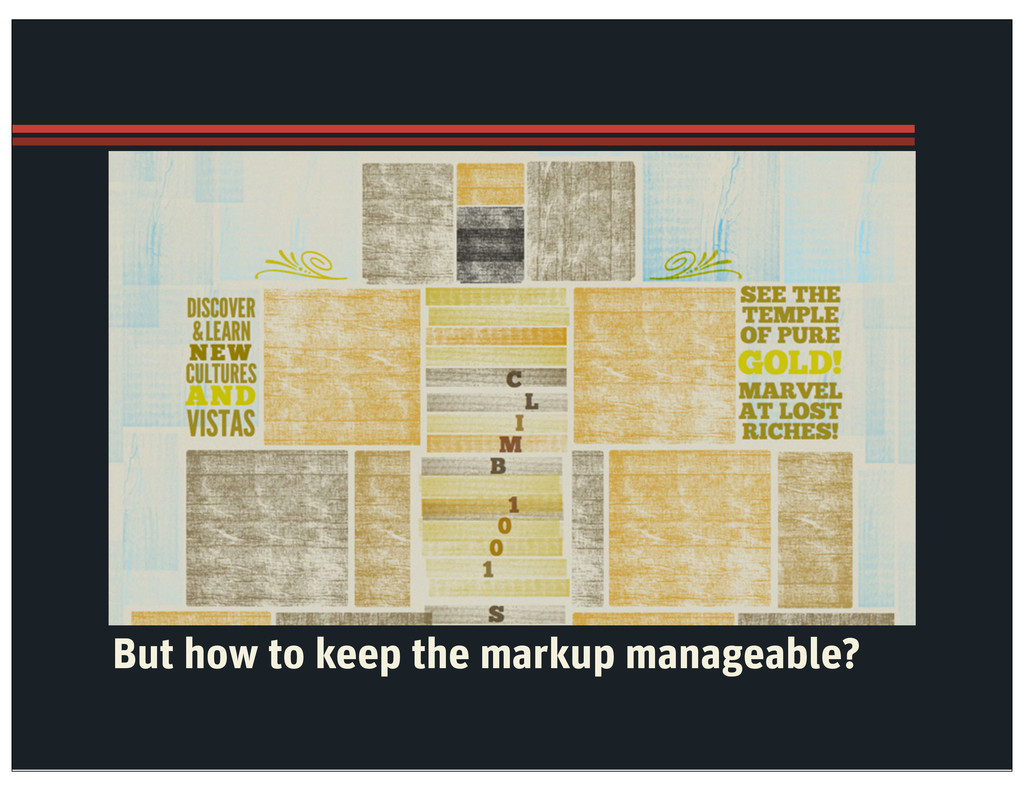 But how to keep the markup manageable?