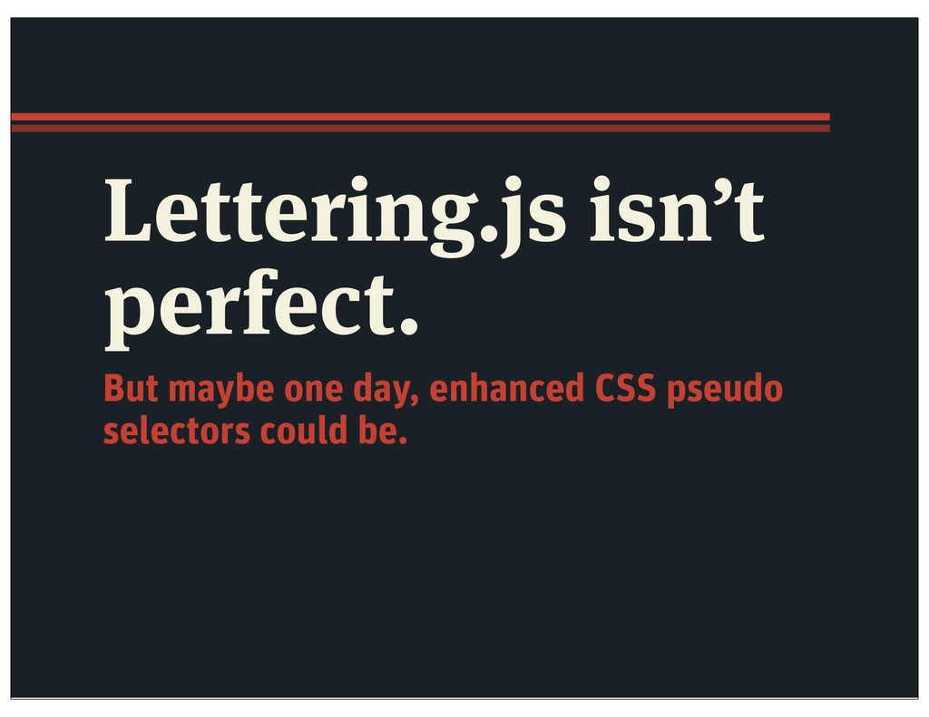 Lettering.js isn't perfect. But maybe one day, ...
