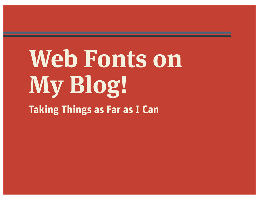 Web Fonts on My Blog! Taking Things as Far as I...