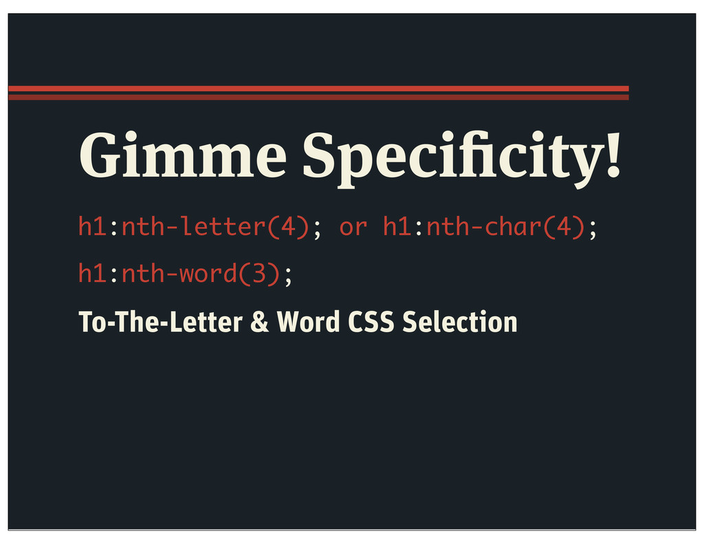 Gimme Specificity! h1:nth-letter(4); or h1:nth-c...