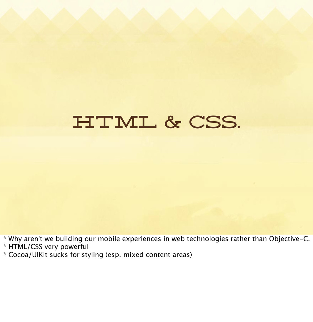 HTML & CSS. * Why aren't we building our mobile...