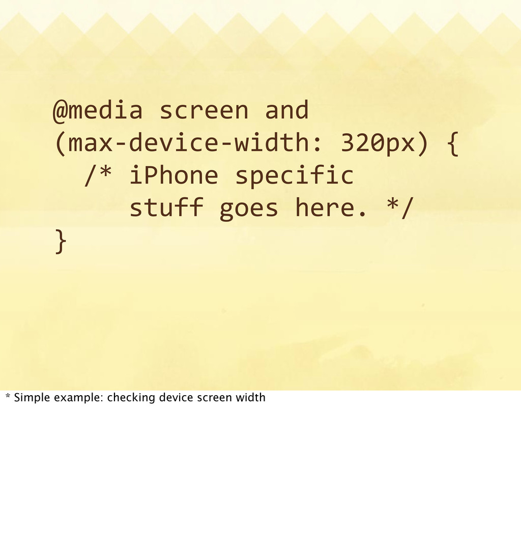 @media  screen  and (max-­‐device-­‐width:  320...