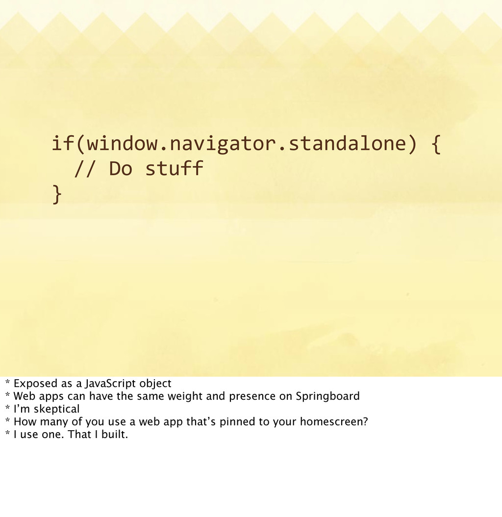 if(window.navigator.standalone)  {    //  Do  s...