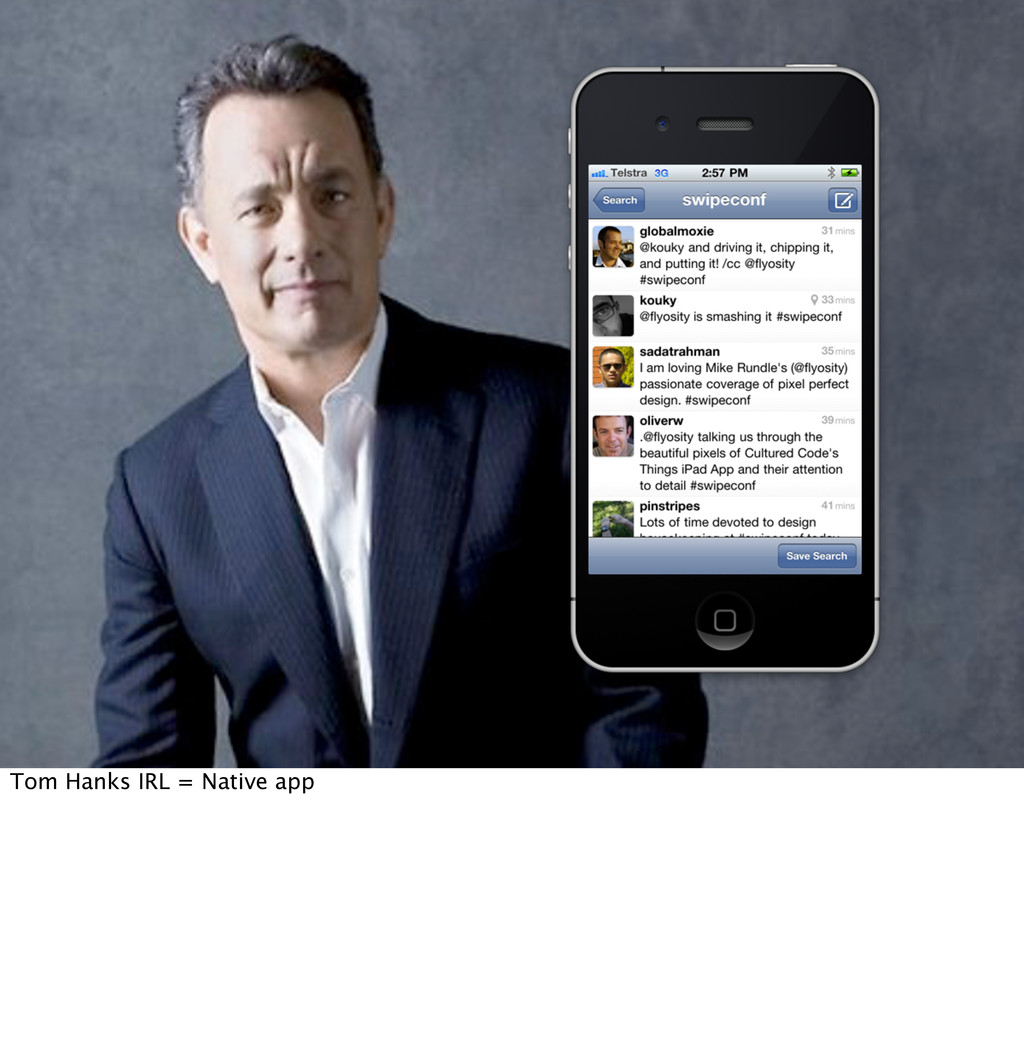 Tom Hanks IRL = Native app