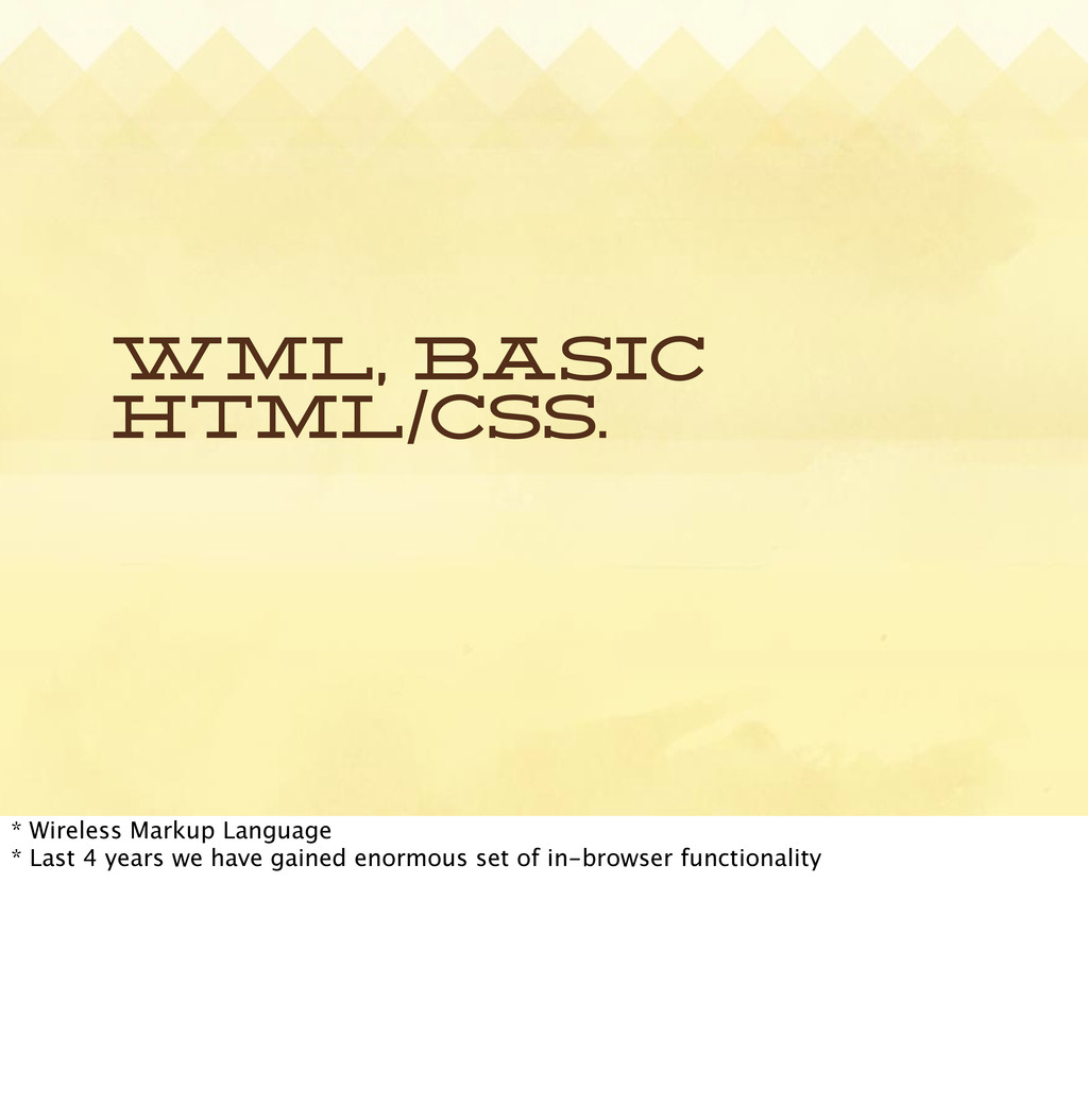 WML, basic HTML/CSS. * Wireless Markup Language...