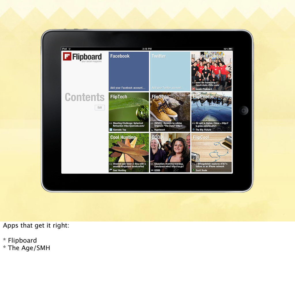 Apps that get it right: * Flipboard * The Age/S...