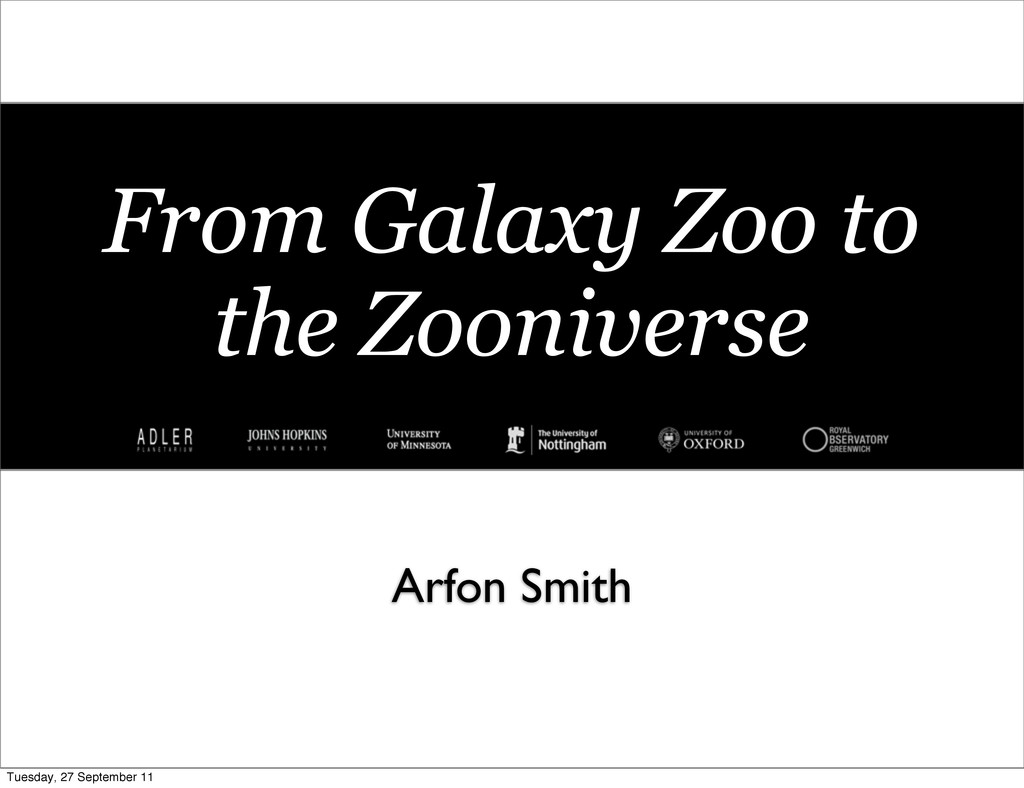From Galaxy Zoo to the Zooniverse Arfon Smith T...