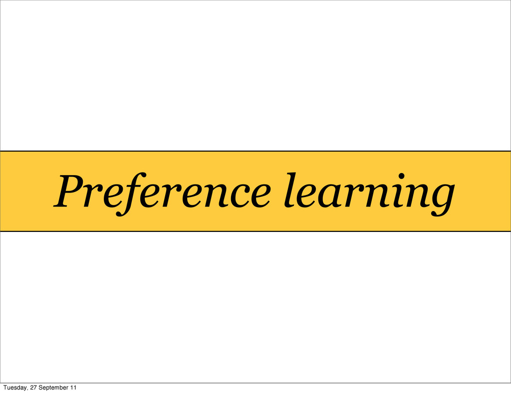 Preference learning Tuesday, 27 September 11