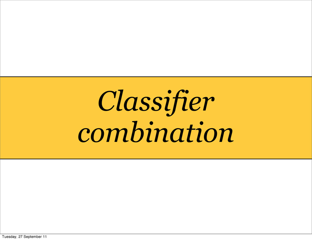 Classifier combination Tuesday, 27 September 11