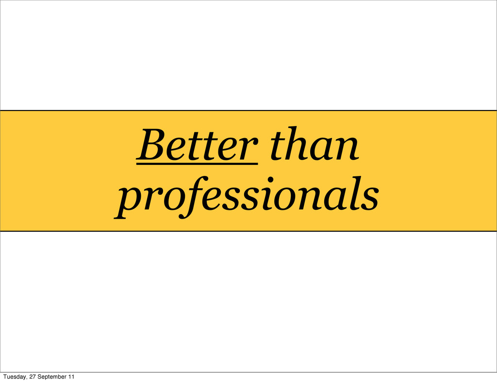 Better than professionals Tuesday, 27 September...
