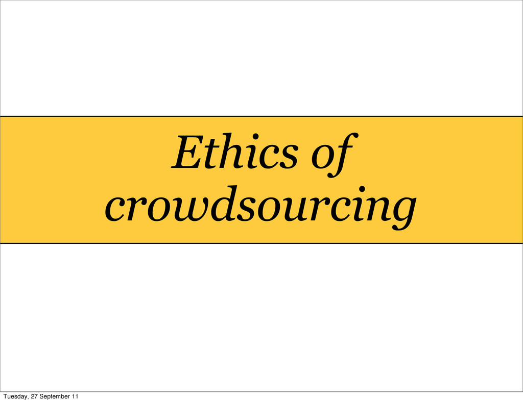 Ethics of crowdsourcing Tuesday, 27 September 11
