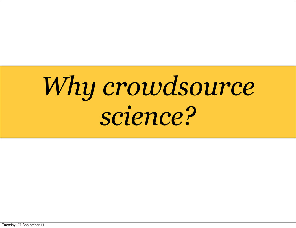 Why crowdsource science? Tuesday, 27 September ...