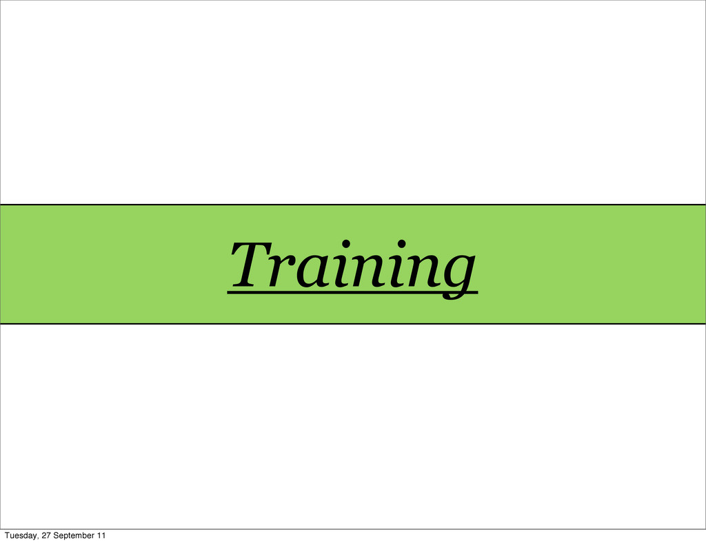 Training Training Tuesday, 27 September 11