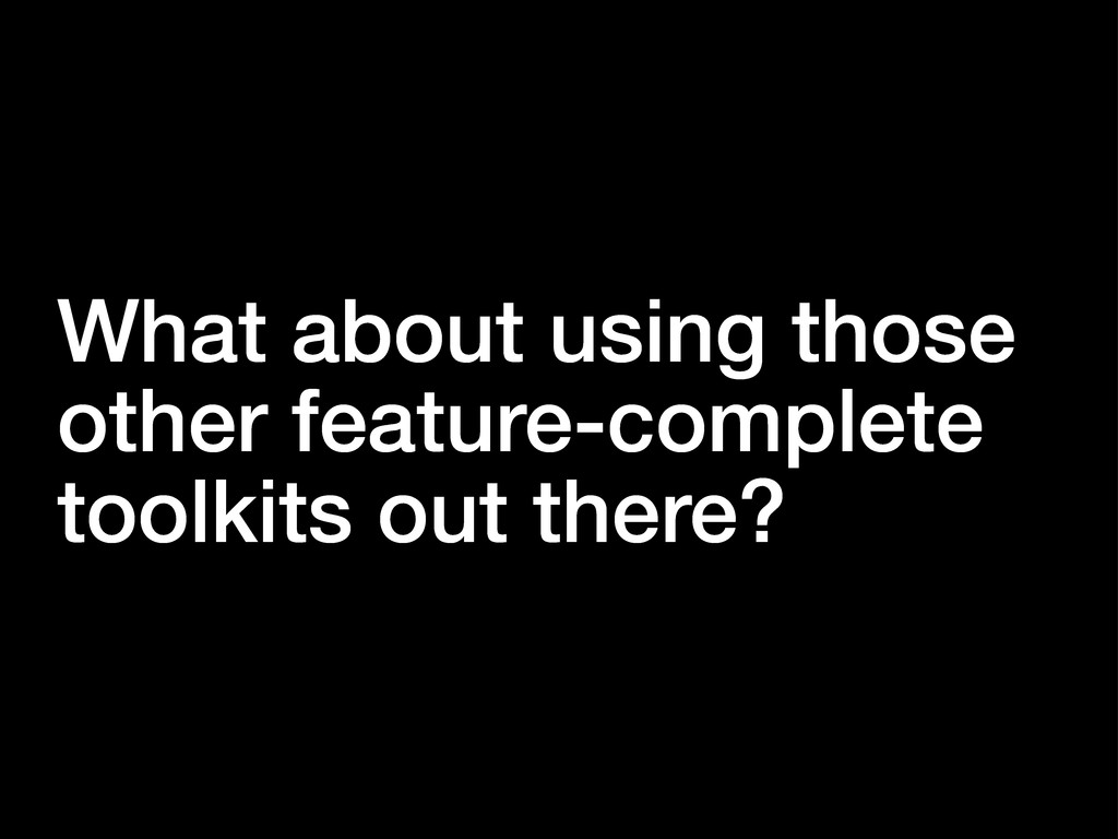 What about using those other feature-complete t...