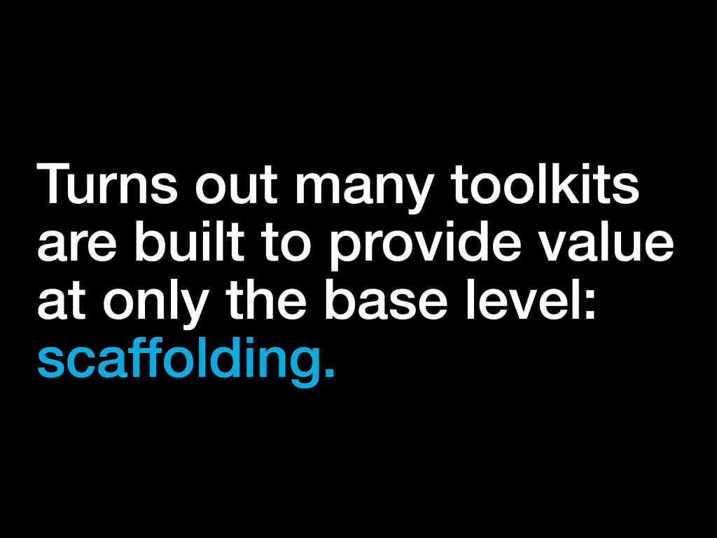 Turns out many toolkits are built to provide va...