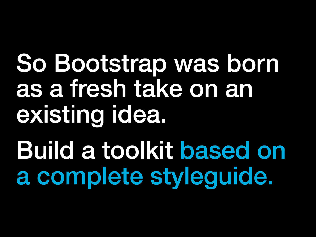 So Bootstrap was born as a fresh take on an exi...