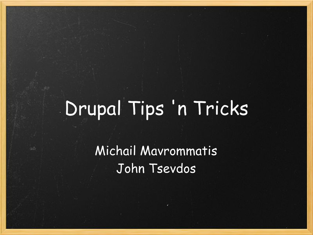 Drupal Tips 'n Tricks Michail Mavrommatis John ...