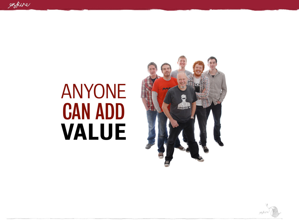 ANYONE CAN ADD VALUE